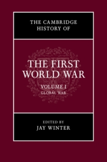 The Cambridge History of the First World War: Volume 1, Global War, Paperback Book