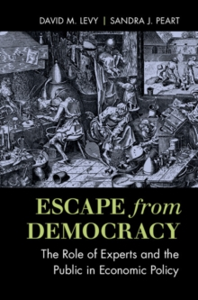 Escape from Democracy : The Role of Experts and the Public in Economic Policy, Paperback Book
