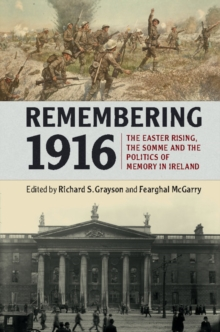 Remembering 1916 : The Easter Rising, the Somme and the Politics of Memory in Ireland, Paperback / softback Book