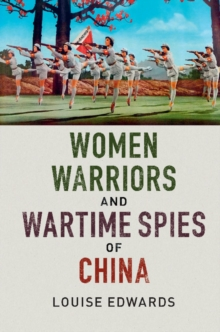Women Warriors and Wartime Spies of China, Paperback Book