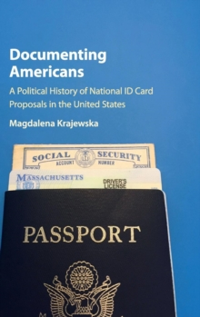 Documenting Americans : A Political History of National ID Card Proposals in the United States, Hardback Book