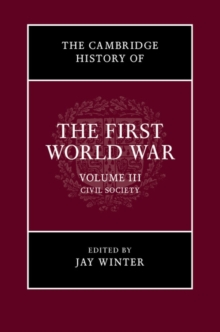 The Cambridge History of the First World War: Volume 3, Civil Society, Paperback Book