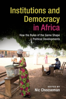 Institutions and Democracy in Africa : How the Rules of the Game Shape Political Developments, Paperback Book