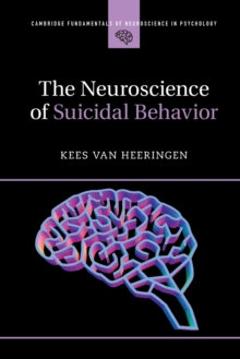 Cambridge Fundamentals of Neuroscience in Psychology : The Neuroscience of Suicidal Behavior, Paperback / softback Book