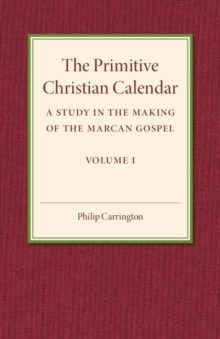 The Primitive Christian Calendar : A Study in the Making of the Marcan Gospel, Paperback / softback Book