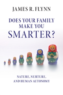 Does your Family Make You Smarter? : Nature, Nurture, and Human Autonomy, Paperback Book