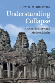 Understanding Collapse : Ancient History and Modern Myths, Paperback Book
