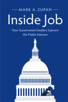Inside Job : How Government Insiders Subvert the Public Interest, Paperback Book