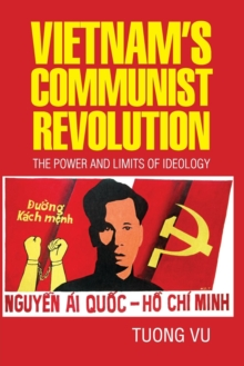 Vietnam's Communist Revolution : The Power and Limits of Ideology, Paperback Book
