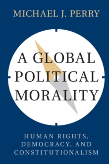 A Global Political Morality : Human Rights, Democracy, and Constitutionalism, Paperback Book
