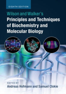 Wilson and Walker's Principles and Techniques of Biochemistry and Molecular Biology, Paperback / softback Book