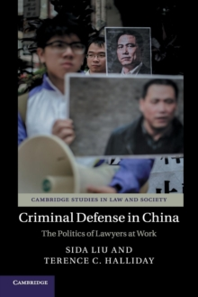Cambridge Studies in Law and Society : Criminal Defense in China: The Politics of Lawyers at Work, Paperback / softback Book