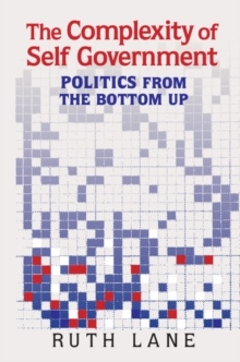 The Complexity of Self Government : Politics from the Bottom Up, Paperback Book
