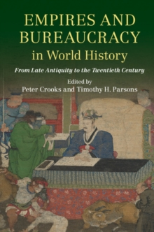 Empires and Bureaucracy in World History : From Late Antiquity to the Twentieth Century, Paperback Book