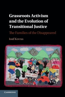 Grassroots Activism and the Evolution of Transitional Justice : The Families of the Disappeared, Paperback Book