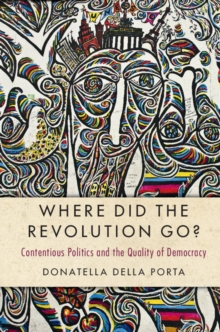 Where Did the Revolution Go? : Contentious Politics and the Quality of Democracy, Paperback / softback Book