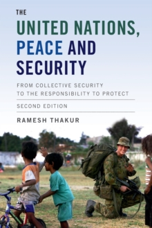 The United Nations, Peace and Security : From Collective Security to the Responsibility to Protect, Paperback Book