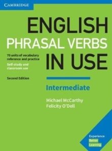 English Phrasal Verbs in Use Intermediate Book with Answers : Vocabulary Reference and Practice, Paperback Book