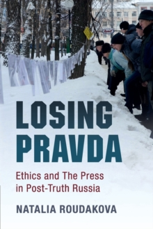 Losing Pravda : Ethics and The Press in Post-Truth Russia, Paperback Book