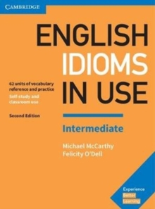 English Idioms in Use Intermediate Book with Answers : Vocabulary Reference and Practice, Paperback / softback Book