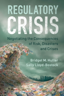 Regulatory Crisis : Negotiating the Consequences of Risk, Disasters and Crises, Paperback Book