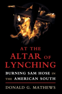 At the Altar of Lynching : Burning Sam Hose in the American South, Paperback Book