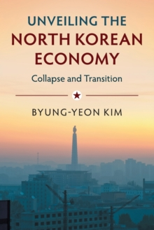 Unveiling the North Korean Economy : Collapse and Transition, Paperback Book