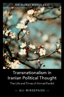 Transnationalism in Iranian Political Thought : The Life and Times of Ahmad Fardid, Paperback Book