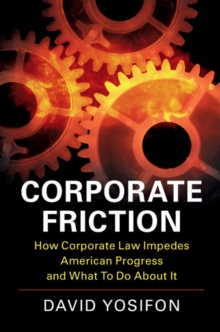 Corporate Friction : How Corporate Law Impedes American Progress and What to Do about It, Paperback Book