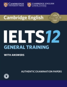 IELTS Practice Tests : Cambridge IELTS 12 General Training Student's Book with Answers with Audio: Authentic Examination Papers, Mixed media product Book