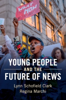 Young People and the Future of News : Social Media and the Rise of Connective Journalism, Paperback Book