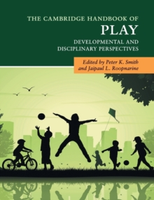 The Cambridge Handbook of Play : Developmental and Disciplinary Perspectives, Paperback / softback Book
