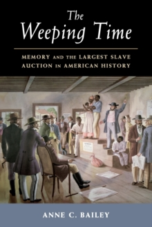 The Weeping Time : Memory and the Largest Slave Auction in American History, Paperback / softback Book