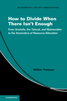 How to Divide When There Isn't Enough : From Aristotle, the Talmud, and Maimonides to the Axiomatics of Resource Allocation, Paperback / softback Book