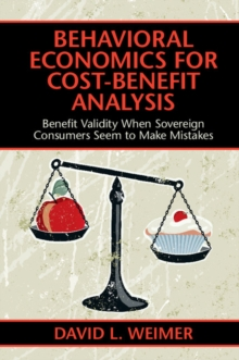 Behavioral Economics for Cost-Benefit Analysis : Benefit Validity When Sovereign Consumers Seem to Make Mistakes, Paperback Book