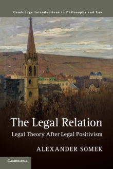 The Legal Relation : Legal Theory after Legal Positivism, Paperback Book