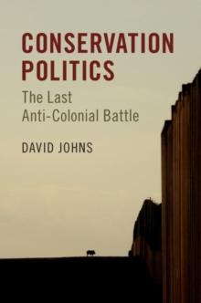 Conservation Politics : The Last Anti-Colonial Battle, Paperback / softback Book