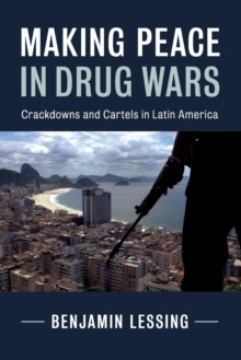 Making Peace in Drug Wars : Crackdowns and Cartels in Latin America, Paperback Book