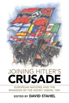 Joining Hitler's Crusade : European Nations and the Invasion of the Soviet Union, 1941, Paperback Book
