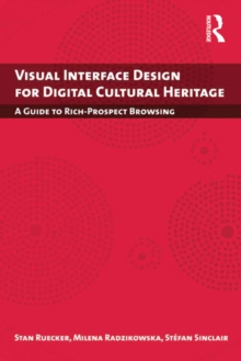 Visual Interface Design for Digital Cultural Heritage : A Guide to Rich-Prospect Browsing, PDF eBook