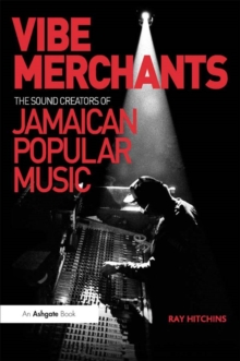 Vibe Merchants: The Sound Creators of Jamaican Popular Music, PDF eBook