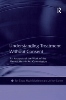 Understanding Treatment Without Consent : An Analysis of the Work of the Mental Health Act Commission, PDF eBook