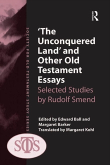 'The Unconquered Land' and Other Old Testament Essays : Selected Studies by Rudolf Smend, PDF eBook