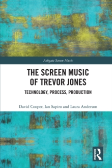 The Screen Music of Trevor Jones : Technology, Process, Production, EPUB eBook