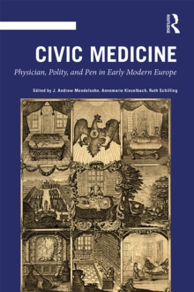 Civic Medicine : Physician, Polity, and Pen in Early Modern Europe, EPUB eBook