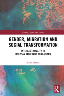 Gender, Migration and Social Transformation : Intersectionality in Bolivian Itinerant Migrations, PDF eBook