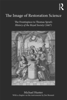 The Image of Restoration Science : The Frontispiece to Thomas Sprat's History of the Royal Society (1667), PDF eBook
