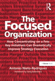 The Focused Organization : How Concentrating on a Few Key Initiatives Can Dramatically Improve Strategy Execution, EPUB eBook