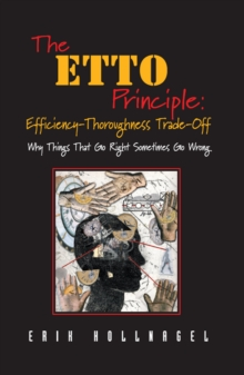 The ETTO Principle: Efficiency-Thoroughness Trade-Off : Why Things That Go Right Sometimes Go Wrong, PDF eBook