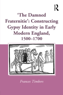 'The Damned Fraternitie': Constructing Gypsy Identity in Early Modern England, 1500-1700, PDF eBook